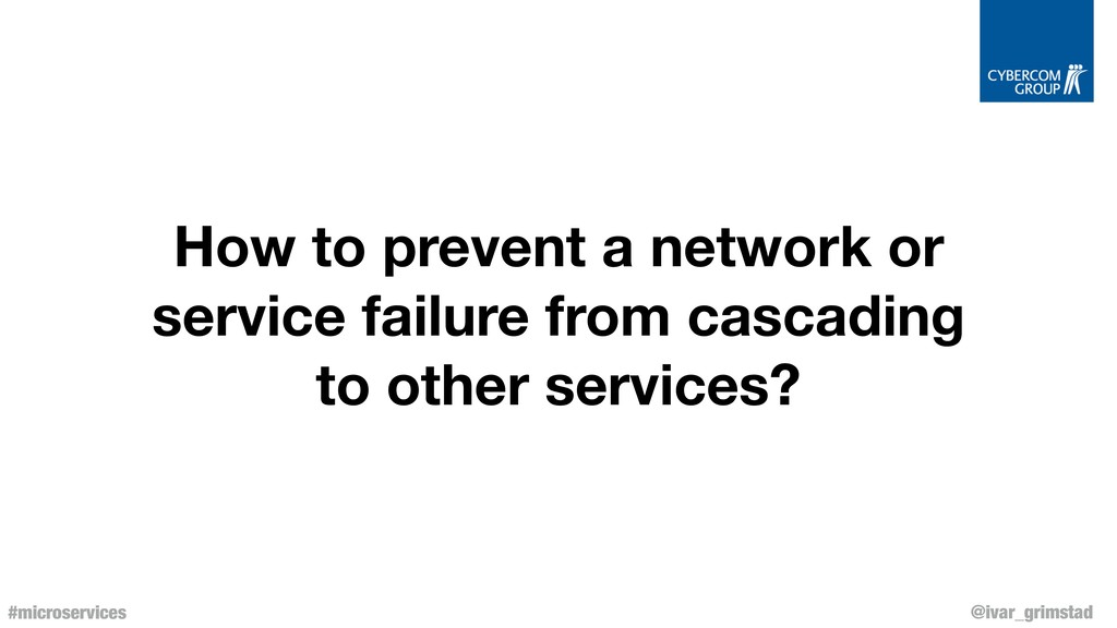 @ivar_grimstad #microservices How to prevent a ...