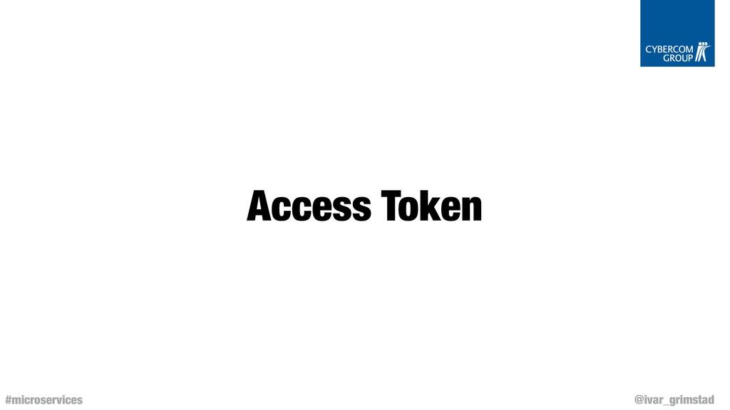 @ivar_grimstad #microservices Access Token