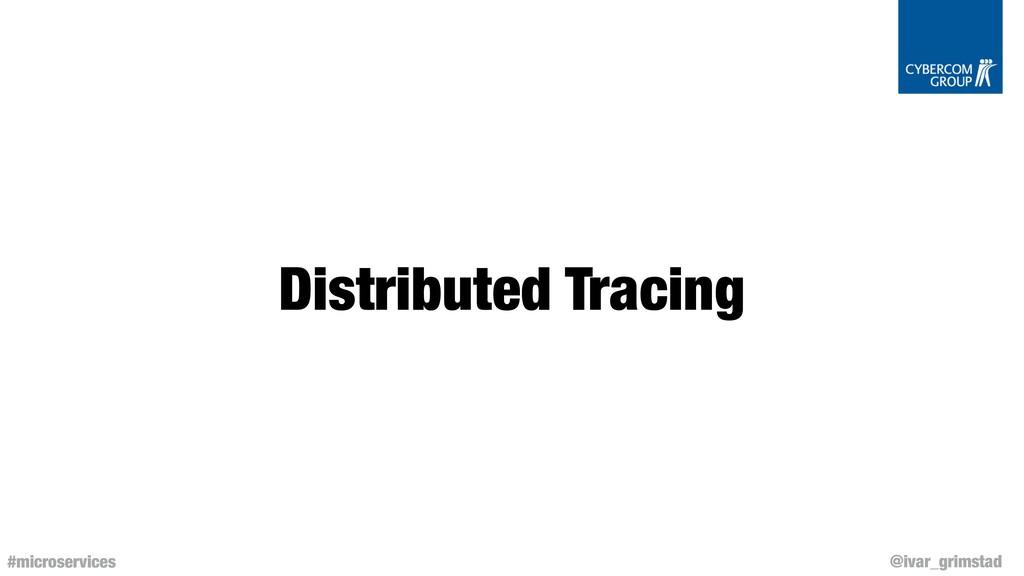 @ivar_grimstad #microservices Distributed Traci...