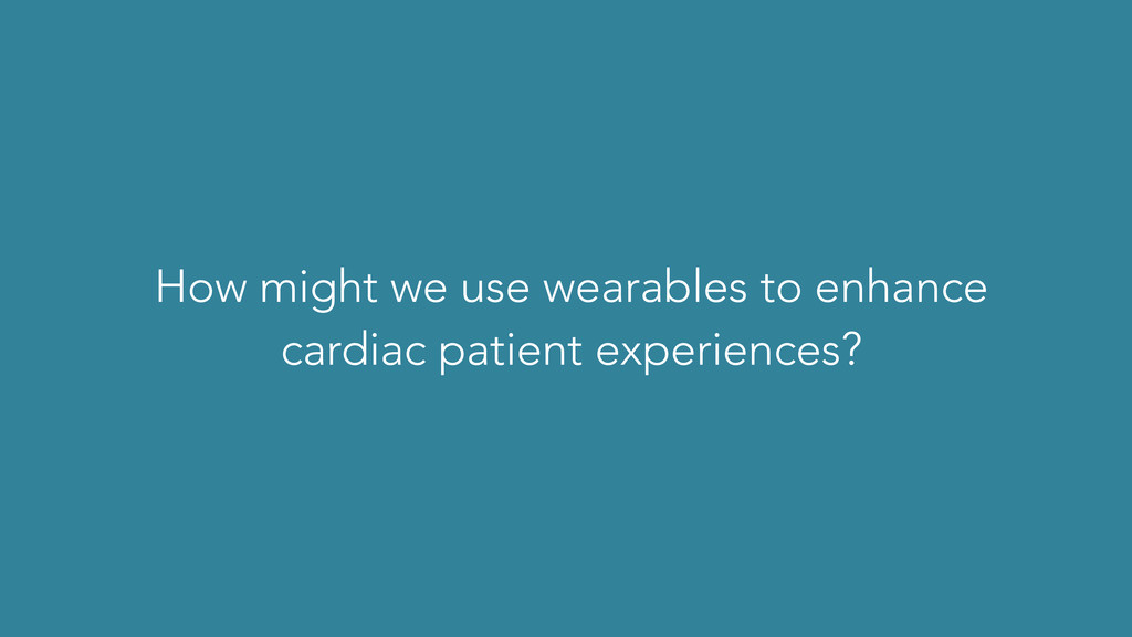 How might we use wearables to enhance cardiac p...