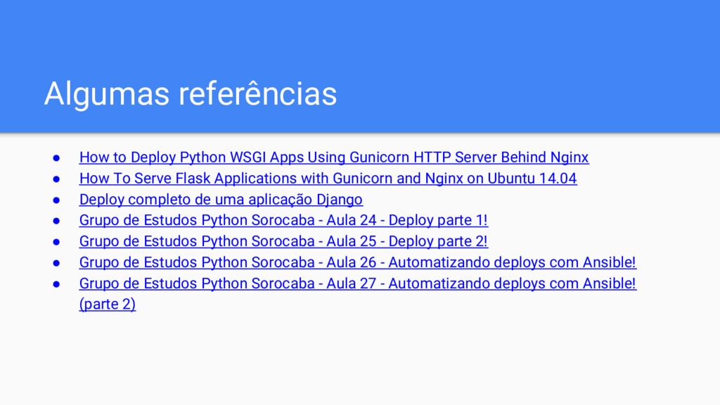 Algumas referências ● How to Deploy Python WSGI...