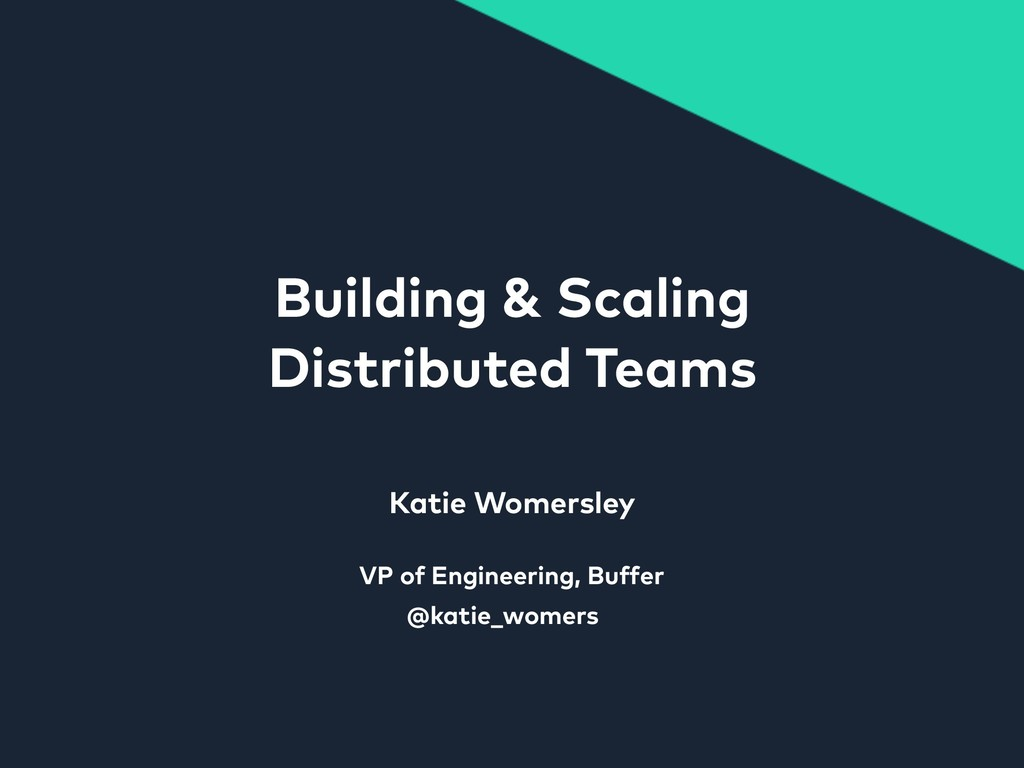Building & Scaling Distributed Teams Katie Wome...