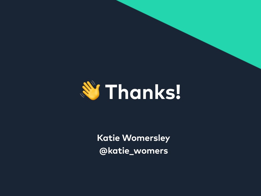 Thanks! Katie Womersley @katie_womers