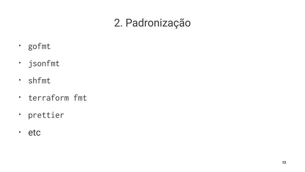 2. Padronização • gofmt • jsonfmt • shfmt • ter...