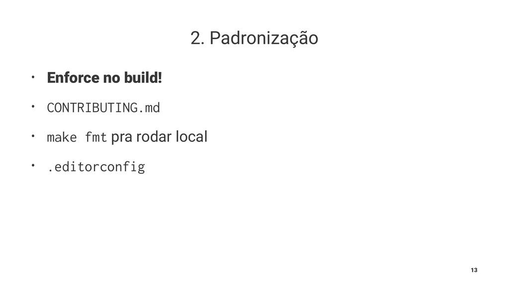 2. Padronização • Enforce no build! • CONTRIBUT...