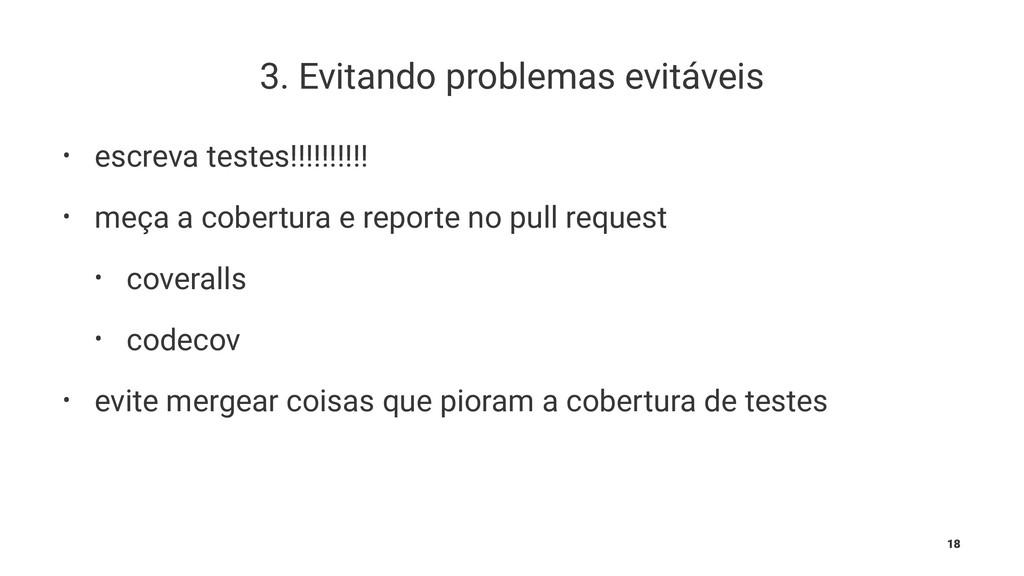 3. Evitando problemas evitáveis • escreva teste...