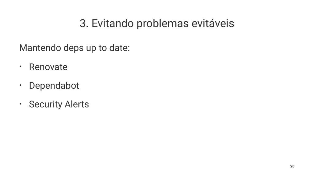 3. Evitando problemas evitáveis Mantendo deps u...