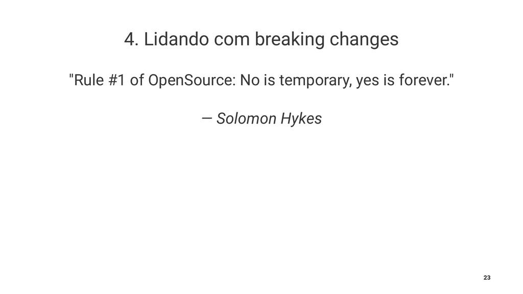 "4. Lidando com breaking changes ""Rule #1 of Ope..."