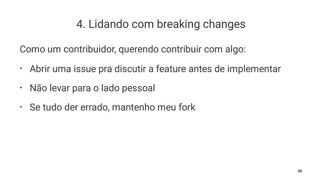 4. Lidando com breaking changes Como um contrib...