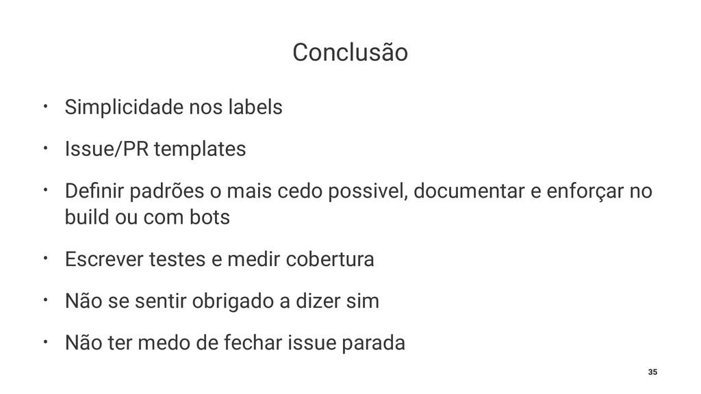 Conclusão • Simplicidade nos labels • Issue/PR ...