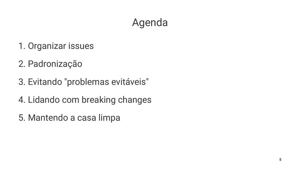Agenda 1. Organizar issues 2. Padronização 3. E...