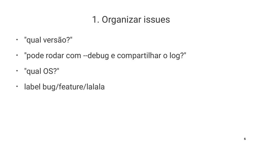 "1. Organizar issues • ""qual versão?"" • ""pode ro..."
