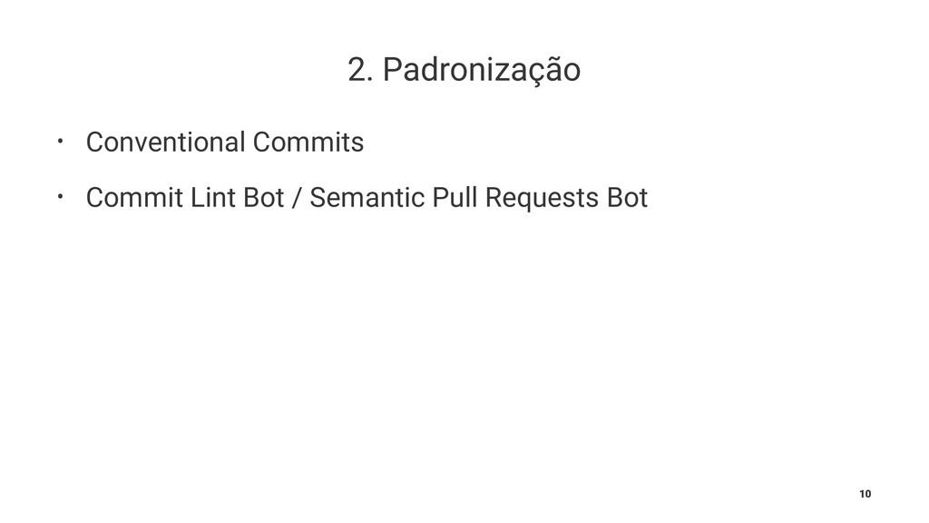 2. Padronização • Conventional Commits • Commit...