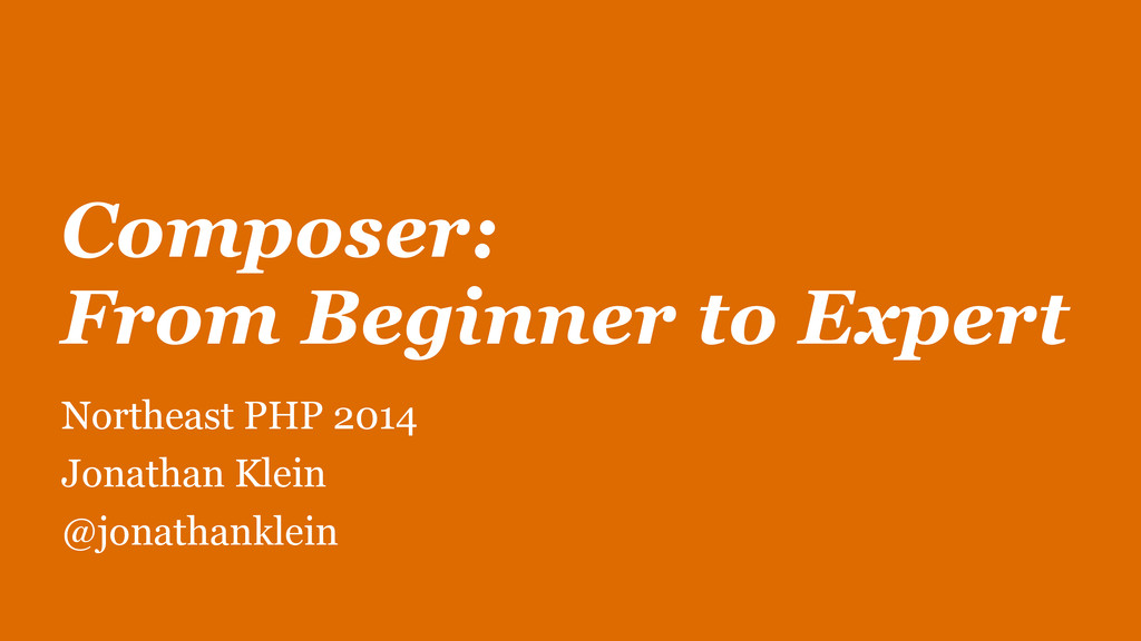 Composer: From Beginner to Expert Northeast PHP...