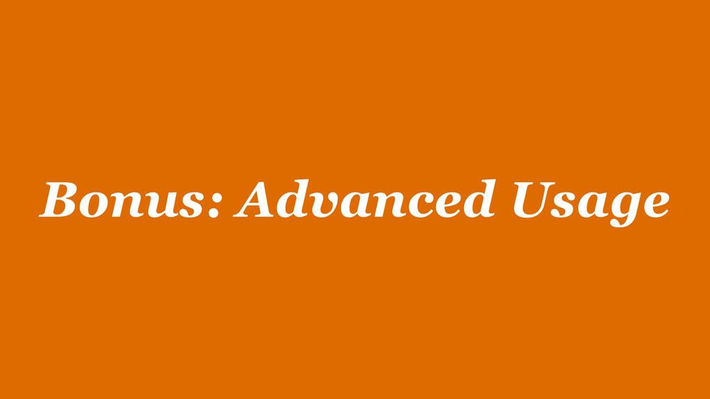 Bonus: Advanced Usage