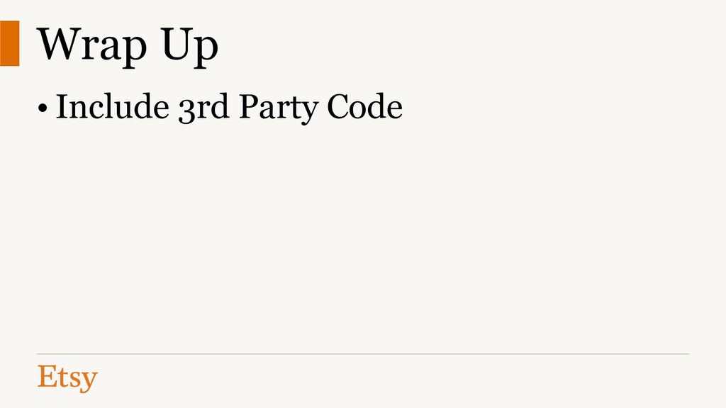 Wrap Up • Include 3rd Party Code