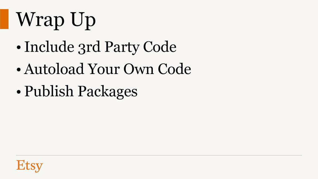 Wrap Up • Include 3rd Party Code • Autoload You...