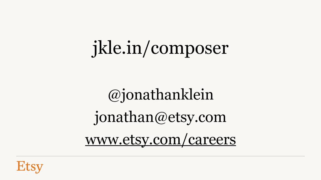 ! jkle.in/composer ! @jonathanklein jonathan@et...