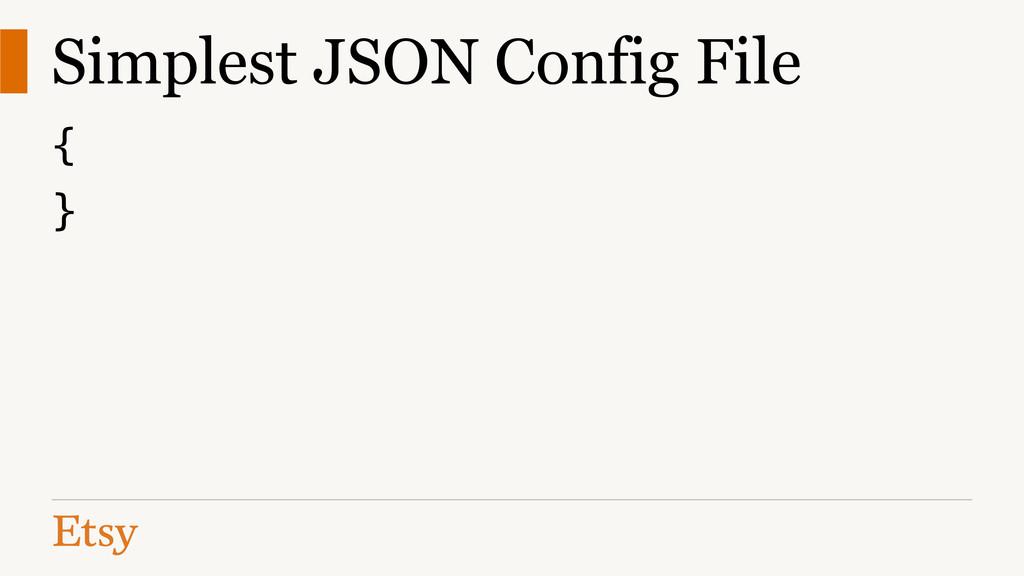Simplest JSON Config File { }