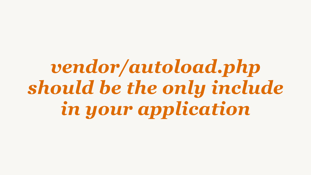 vendor/autoload.php should be the only include ...