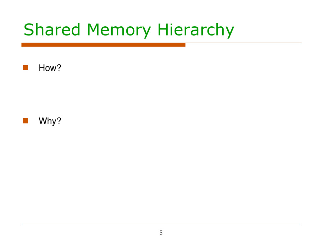 Shared Memory Hierarchy 5  How?    Why?  ...