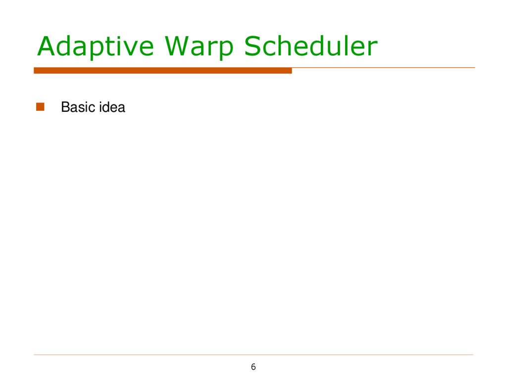 Adaptive Warp Scheduler 6  Basic idea     ...