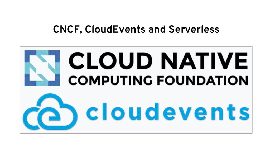 CNCF, CloudEvents and Serverless