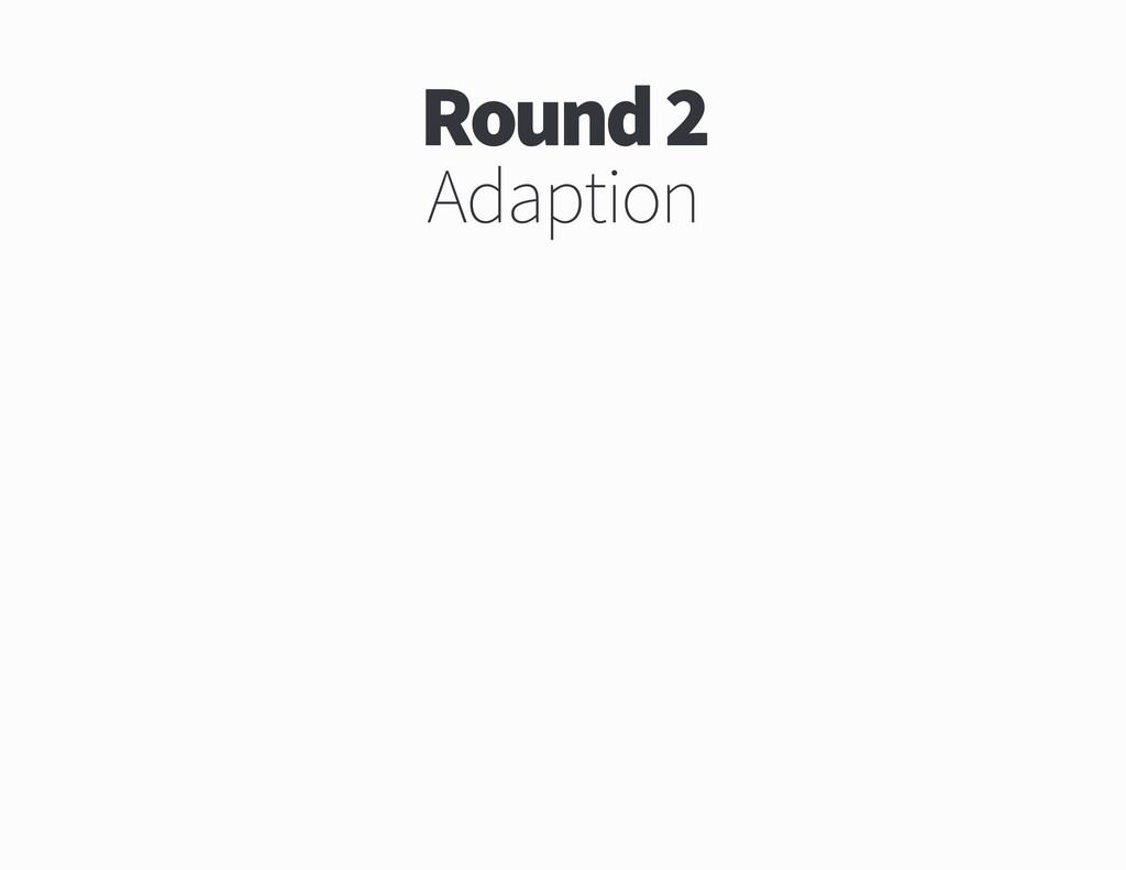 Round Adaption
