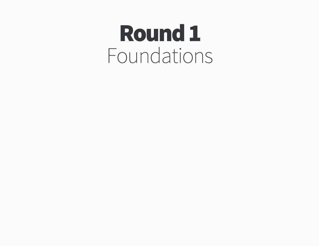 Round Foundations