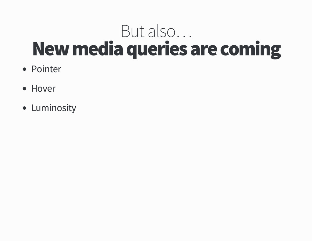 But also New media queries are coming Pointer H...