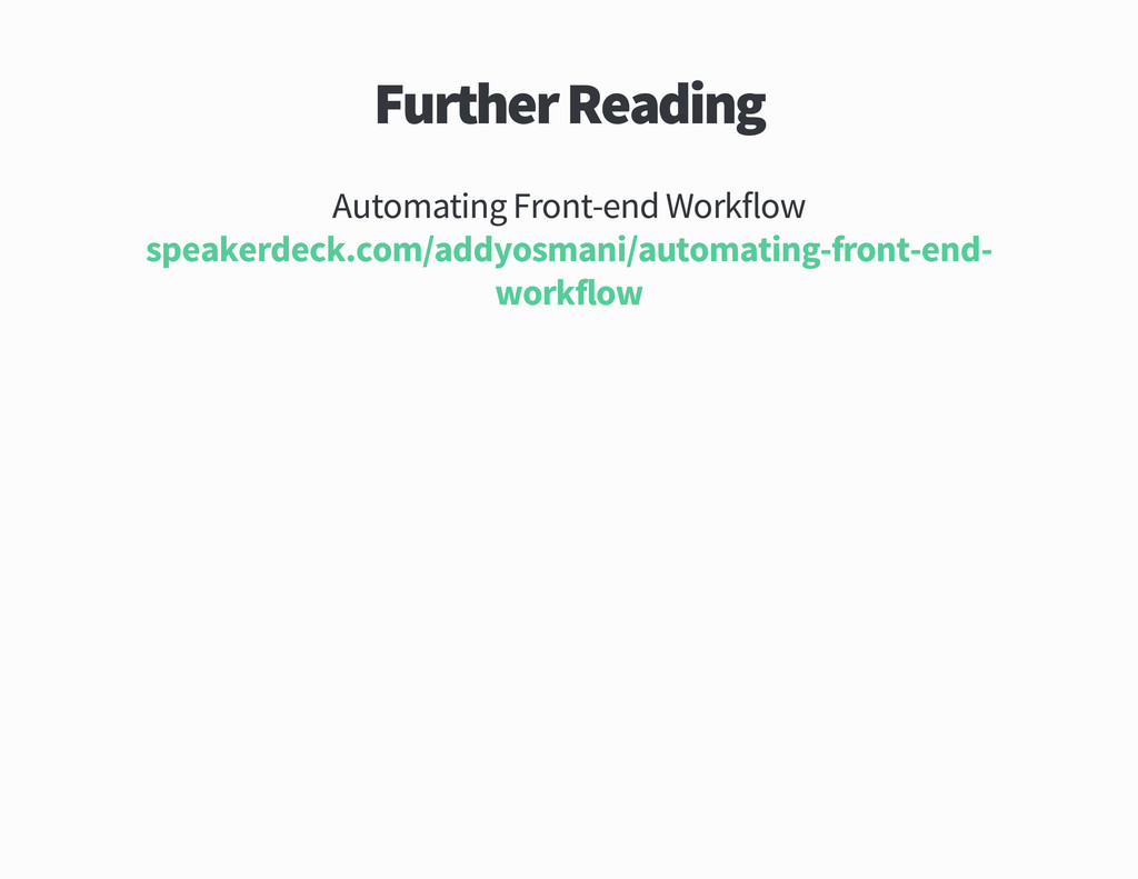 Further Reading Automating Front end Workflow s...