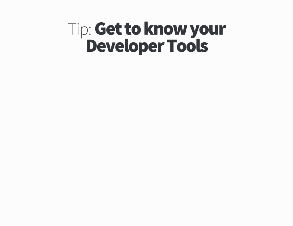 Tip Get to know your Developer Tools
