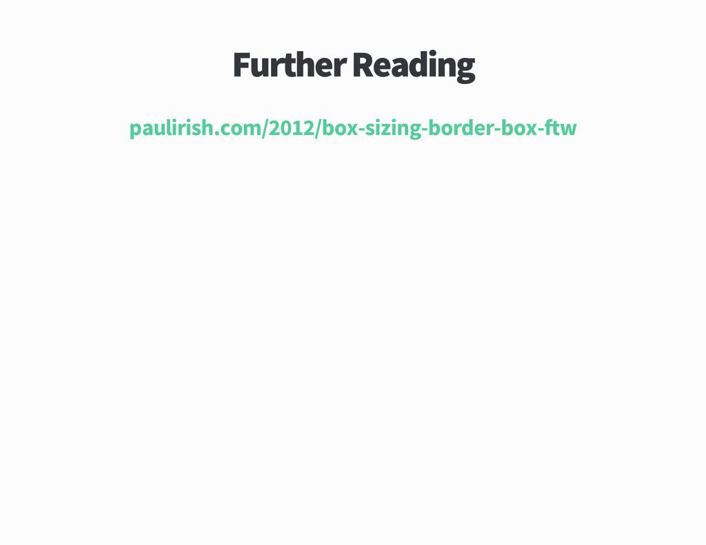 Further Reading paulirish com box sizing border...