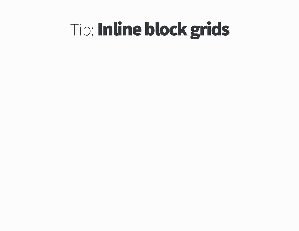 Tip Inline block grids