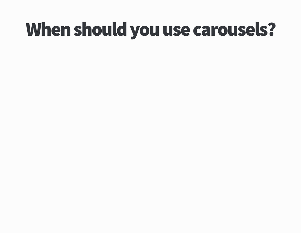 When should you use carousels