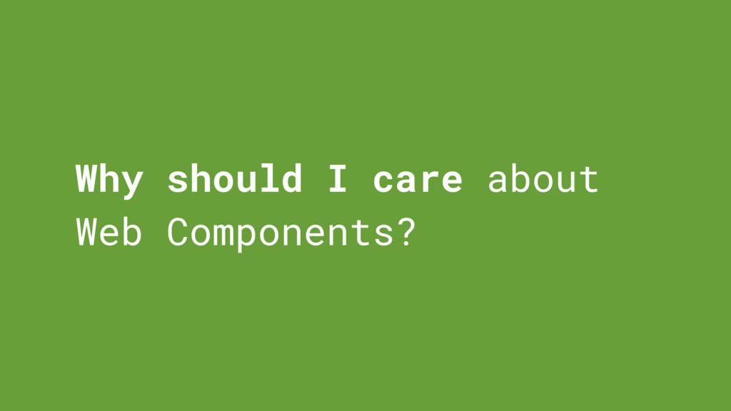 Why should I care about Web Components?