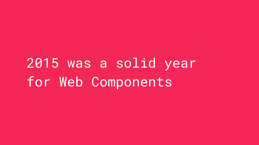 2015 was a solid year for Web Components