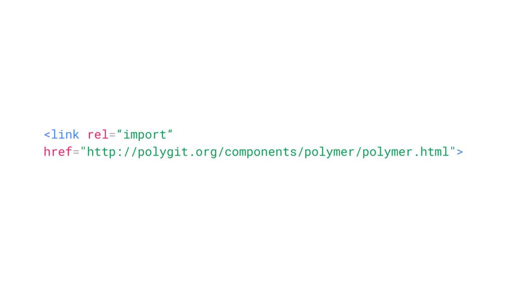 "<link rel=""import"" href=""http://polygit.org/com..."