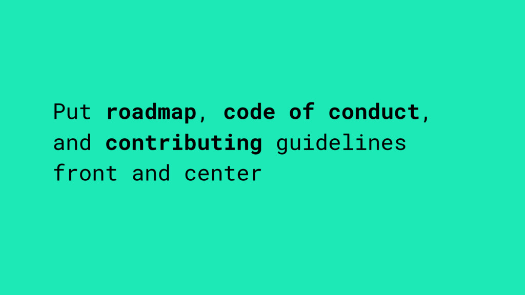 Put roadmap, code of conduct, and contributing ...