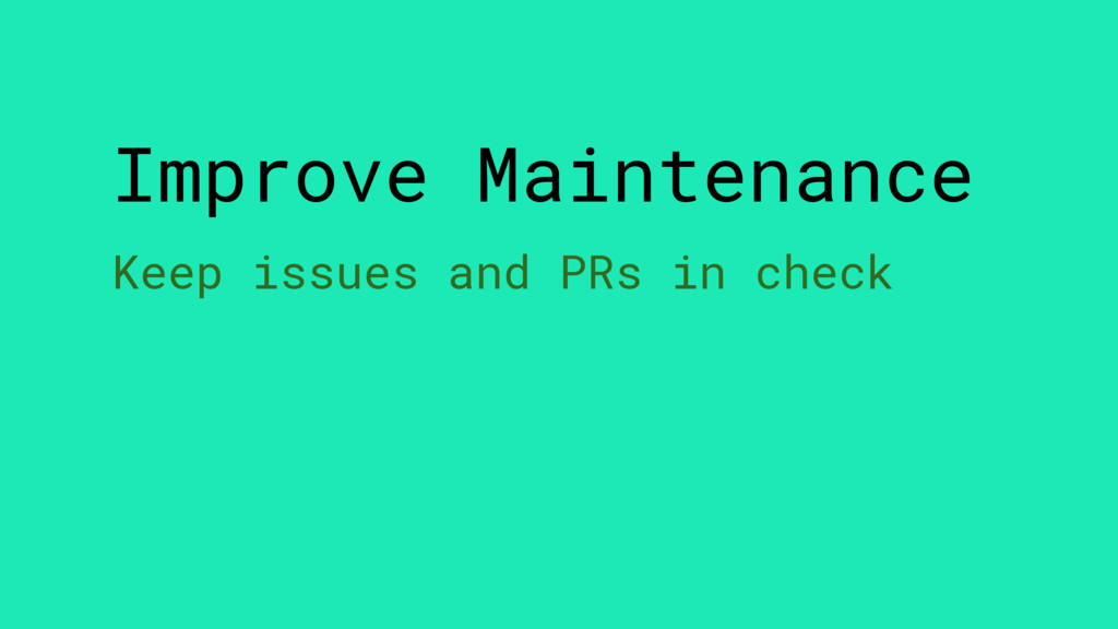 Improve Maintenance Keep issues and PRs in check