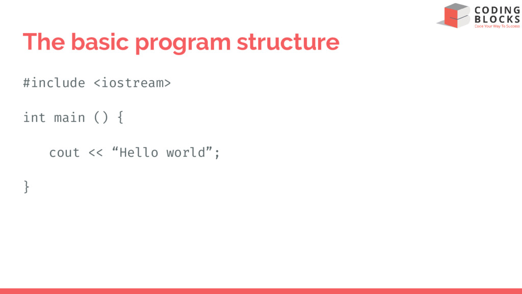 The basic program structure #include <iostream>...