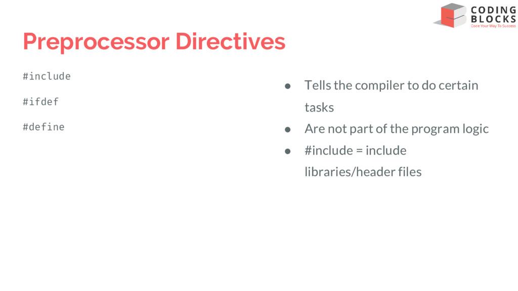 Preprocessor Directives #include #ifdef #define...
