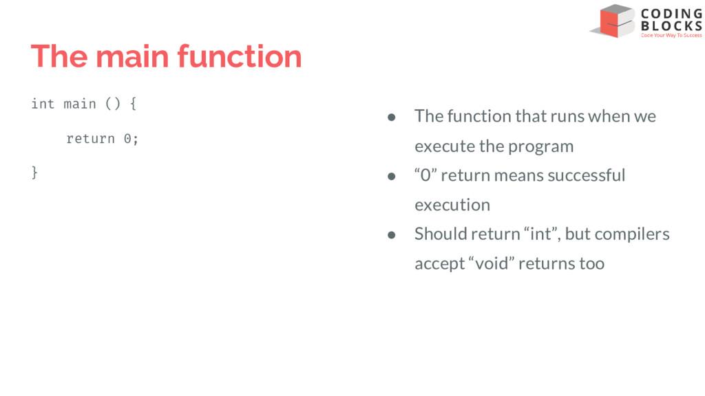 The main function int main () { return 0; } ● T...