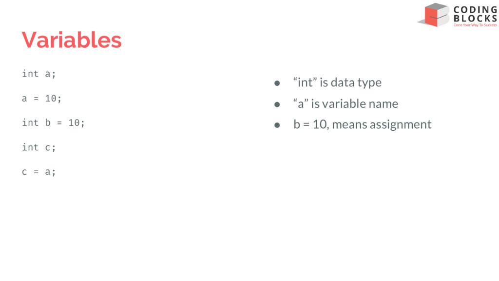 Variables int a; a = 10; int b = 10; int c; c =...