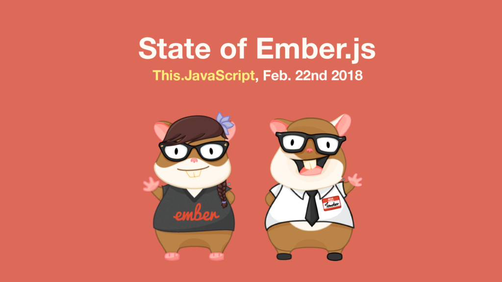 State of Ember.js This.JavaScript, Feb. 22nd 20...