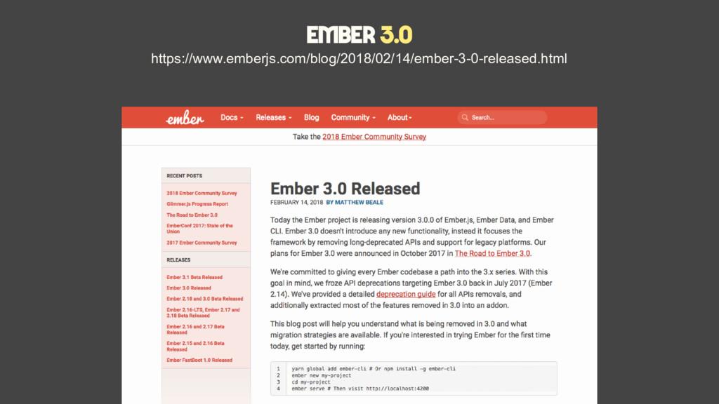 Ember 3.0 https://www.emberjs.com/blog/2018/02/...