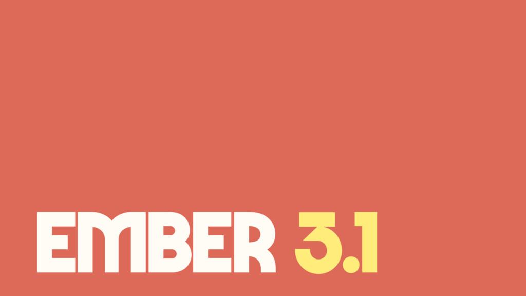 Ember 3.1