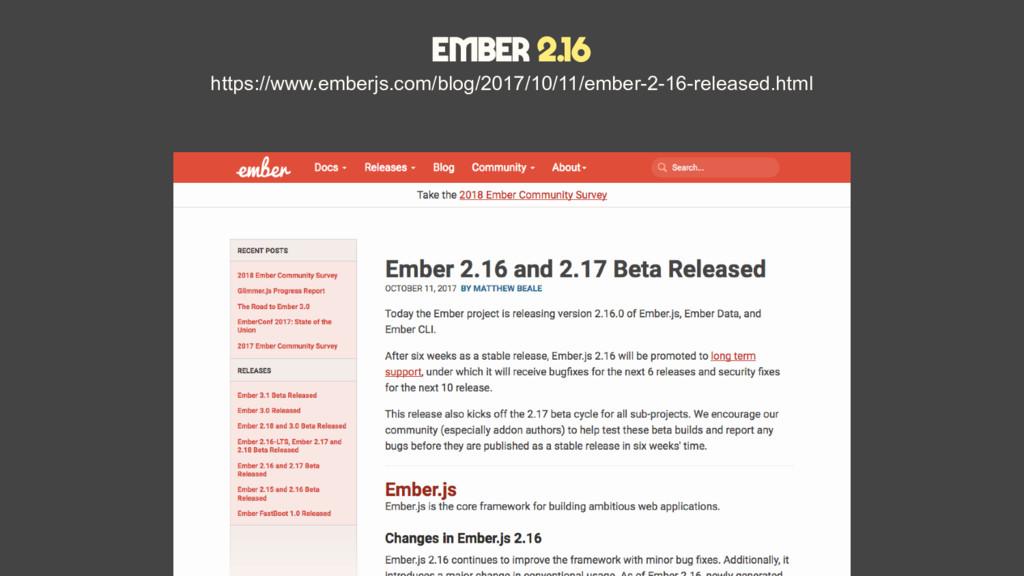 Ember 2.16 https://www.emberjs.com/blog/2017/10...
