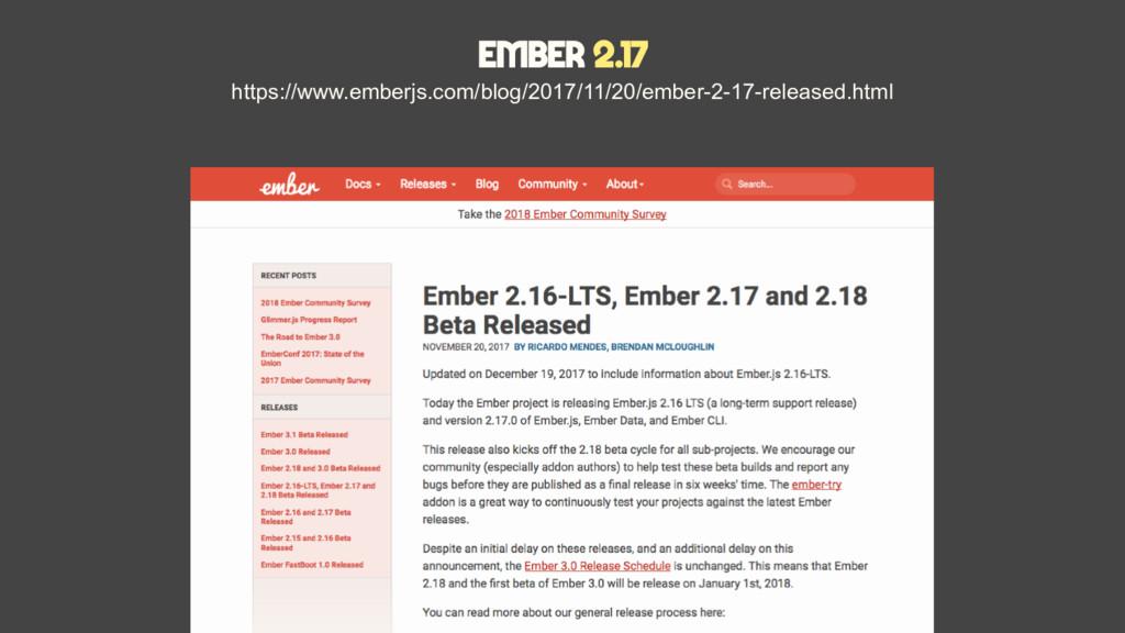 Ember 2.17 https://www.emberjs.com/blog/2017/11...