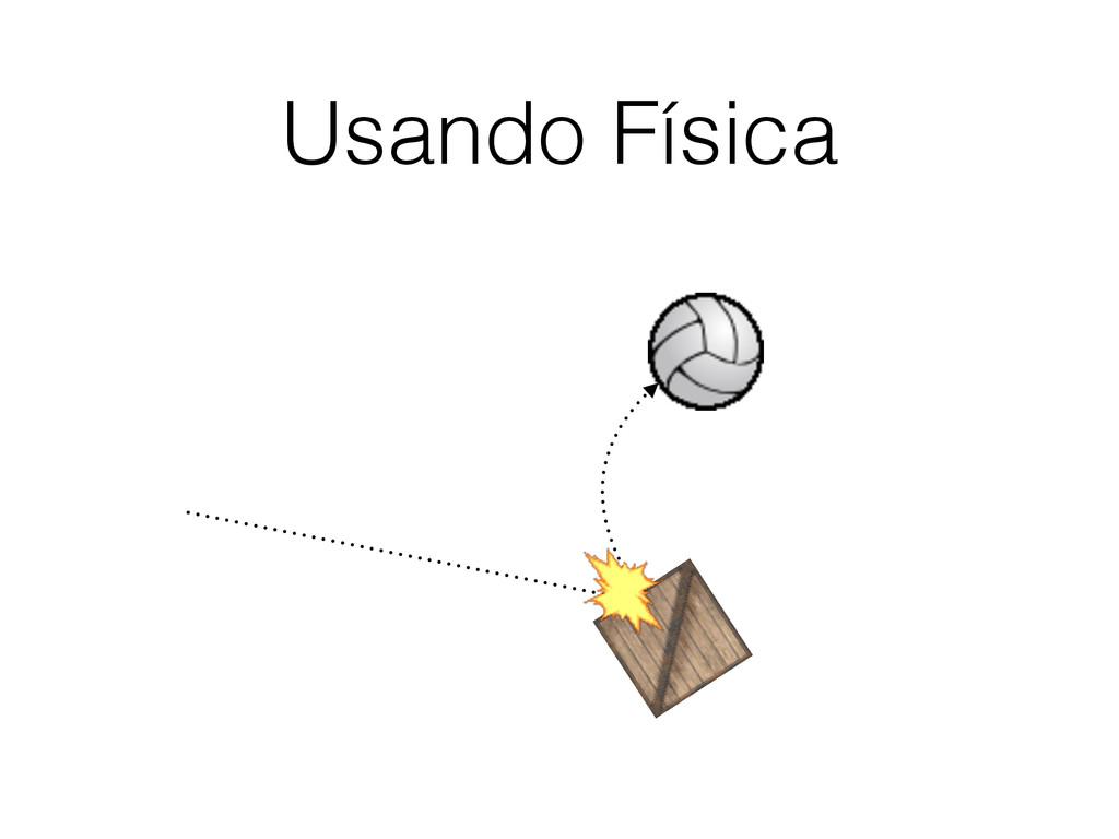 Usando Física
